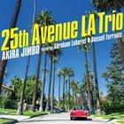 AKIRA JIMBO 25th Avenue LA Trio (featuring Abraham Laboriel & Russell Ferrante) album cover