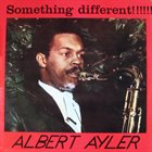ALBERT AYLER Something Different!!!!!! (aka The First Recordings) album cover
