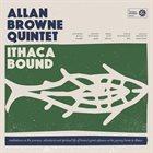 ALLAN BROWNE Allan Browne Quintet : Ithaca Bound album cover