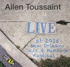 ALLEN TOUSSAINT Live at 2015 New Orleans Jazz & Heritage Festival album cover