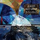 ALMOST JAZZ GROUP Na Kaszebach album cover