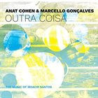 ANAT COHEN Anat Cohen & Marcello Goncalves : Outra Coisa album cover
