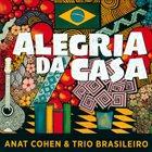ANAT COHEN Anat Cohen & Trio Brasileiro : Alegria Da Casa album cover