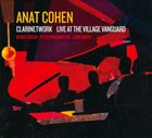 ANAT COHEN Clarinetwork: Live At The Village Vanguard album cover