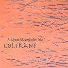 ANDREAS MAYERHOFER Coltrane album cover