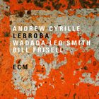 ANDREW CYRILLE Andrew Cyrille/Wadada Leo Smith/Bill Frisell : Lebroba Album Cover