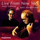 ANDY LAVERNE Andy LaVerne & John Abercrombie : Live From New York album cover