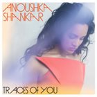 ANOUSHKA SHANKAR Traces of You album cover