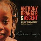 ANTHONY BRANKER Anthony Branker & Ascent : Blessings album cover