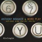 ANTHONY BRANKER Anthony Branker & Word Play : Dialogic album cover