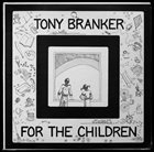 ANTHONY BRANKER For The Children album cover