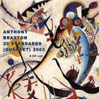 ANTHONY BRAXTON 20 Standards (Quartet) 2003 album cover