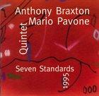 ANTHONY BRAXTON Anthony Braxton / Mario Pavone Quintet : Seven Standards 1995 album cover
