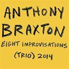 ANTHONY BRAXTON Eight Improvisations (Trio) 2014 album cover