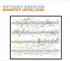 ANTHONY BRAXTON Quartet (GTM) 2006 album cover