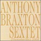 ANTHONY BRAXTON Sextet (Victoriaville) 2005 album cover
