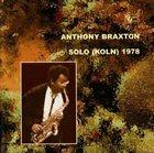 ANTHONY BRAXTON Solo (Koln) 1978 album cover