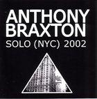 ANTHONY BRAXTON Solo (NYC) 2002 album cover