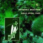 ANTHONY BRAXTON Solo (Pisa) 1982 album cover