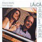 ANTONIO ADOLFO Antonio Adolfo E Carol Saboya : La E Ca Here And There album cover