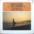 ANTONIO CARLOS JOBIM Love, Strings & Jobim album cover