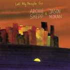 ARCHIE SHEPP Archie Shepp & Jason Moran : Let My People Go album cover
