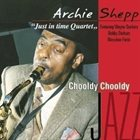 ARCHIE SHEPP Chooldy Chooldy album cover