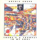 ARCHIE SHEPP There's a Trumpet in My Soul album cover