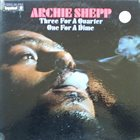 ARCHIE SHEPP Three For A Quarter, One For A Dime album cover