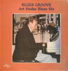 ART HODES Art Hodes And His Blues Six : Blues Groove album cover