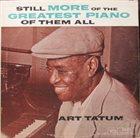 ART TATUM Still More Of The Greatest Piano Of Them All album cover