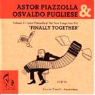 ASTOR PIAZZOLLA Finally Together, Volume 1 album cover