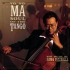 ASTOR PIAZZOLLA Soul of the Tango: The Music of Astor Piazzolla (feat. cello: Yo-yo Ma) album cover