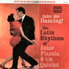 ASTOR PIAZZOLLA Take Me Dancing! The Latin Rhythms of Astor Piazzolla & His Quintet album cover