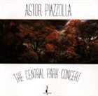 ASTOR PIAZZOLLA The Central Park Concert album cover