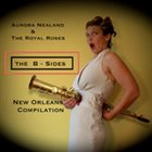 AURORA NEALAND & THE ROYAL ROSES The B-Sides - New Orleans Compilation album cover