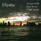 AVRAM FEFER Avram Fefer / Eric Revis / Chad Taylor : Eliyahu album cover