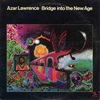 AZAR LAWRENCE Bridge Into the New Age album cover