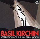BASIL KIRCHIN Abstractions Of The Industrial North album cover