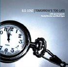 B.D. LENZ Tomorrow's Too late album cover
