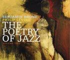 BENJAMIN BOONE Benjamin Boone, Philip Levine : The Poetry Of Jazz Volume Two album cover