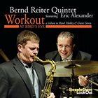 BERND REITER Bernd Reiter Quintet feat. Eric Alexander : Workout at Bird's Eye album cover