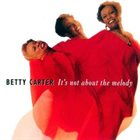 BETTY CARTER It's Not About the Melody album cover