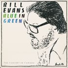 BILL EVANS (PIANO) Blue in Green: The Concert in Canada album cover