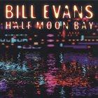 BILL EVANS (PIANO) Half Moon Bay album cover