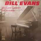 BILL EVANS (PIANO) His Last Concert in Germany album cover