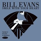 BILL EVANS (PIANO) Smile With Your Heart : The Best of Bill Evans on Resonance album cover