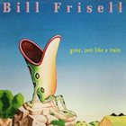 BILL FRISELL Gone, Just Like a Train album cover