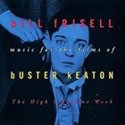 BILL FRISELL Music For The Films Of Buster Keaton: The High Sign/One Week album cover
