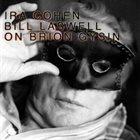 BILL LASWELL Bill Laswell & Ira Cohen : On Brion Gysin album cover
